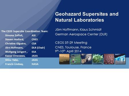 Geohazard Supersites and Natural Laboratories Jörn Hoffmann, Klaus Schmidt German Aerospace Center (DLR) CEOS SIT-29 Meeting CNES, Toulouse, France 9 th.
