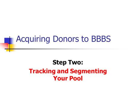 Acquiring Donors to BBBS Step Two: Tracking and Segmenting Your Pool.