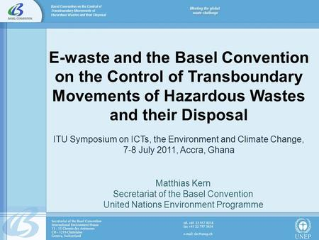 E-waste and the Basel Convention on the Control of Transboundary Movements of Hazardous Wastes and their Disposal ITU Symposium on ICTs, the Environment.
