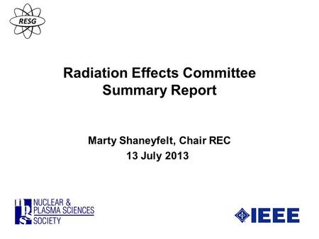 Radiation Effects Committee Summary Report Marty Shaneyfelt, Chair REC 13 July 2013.