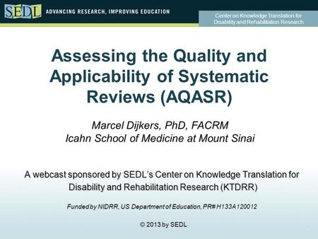 Center on Knowledge Translation for Disability and Rehabilitation Research Assessing the Quality and Applicability <strong>of</strong> Systematic <strong>Reviews</strong> (AQASR) A webcast.