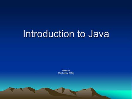 "Introduction to Java Thanks to Dan Lunney (SHS). Java Basics File names The ""main"" method Output to screen Escape Sequence – Special Characters format()"