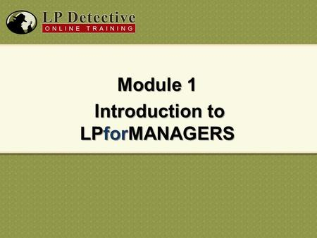 Module 1 Introduction to LPforMANAGERS Introduction to LPforMANAGERS.