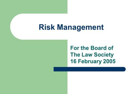 Risk Management For the Board of The Law Society 16 February 2005.