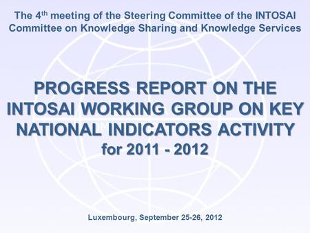 The 4 th meeting of the Steering Committee of the INTOSAI Committee on Knowledge Sharing and Knowledge Services PROGRESS REPORT ON THE INTOSAI WORKING.