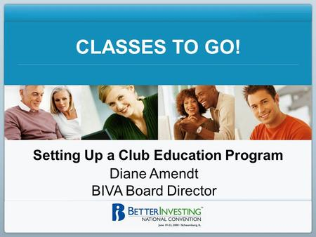 CLASSES TO GO! Setting Up a Club Education Program Diane Amendt BIVA Board Director.