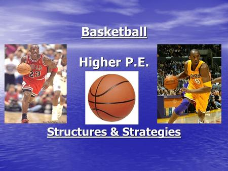 Basketball Higher P.E. Structures & Strategies. Learning Objectives During the course of this lesson you will learn about: Methods of gathering data Methods.