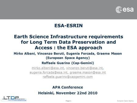 Page 1 ESA-ESRIN Earth Science Infrastructure requirements for Long Term Data Preservation and Access : the ESA approach Mirko Albani, Vincenzo Beruti,