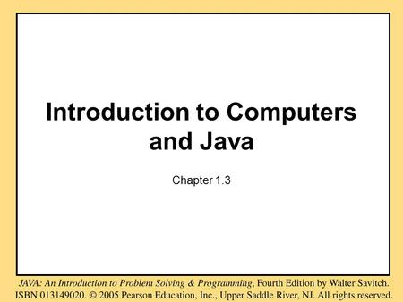 Introduction to Computers and Java Chapter 1.3. A Sip of Java: Outline History of the Java Language Applets A First Java Program Compiling a Java Program.