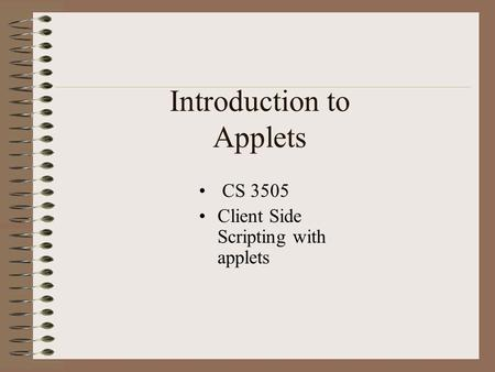 Introduction to Applets CS 3505 Client Side Scripting with applets.