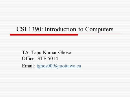 CSI 1390: Introduction to Computers TA: Tapu Kumar Ghose Office: STE 5014