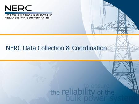 NERC Data Collection & Coordination. Rules of Procedure: Section 1600 Overview  NERC's authority to issue a mandatory data request in the U.S. is contained.