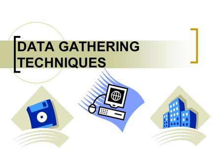 DATA GATHERING TECHNIQUES. Collecting Data Primary Sources Secondary Sources data from government institutions, business agencies and other organizations.