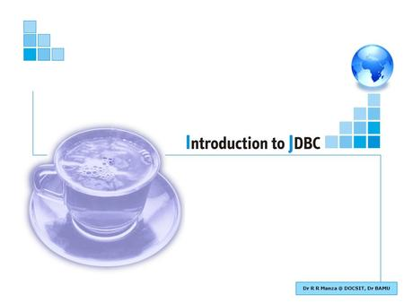 Dr R R DOCSIT, Dr BAMU. Basic Java : Introduction to JDBC 2 Objectives of This Session State what is Java Database Connectivity State different.