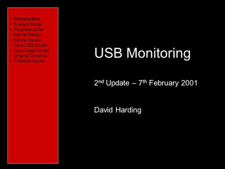 Introduction Characteristics of USB System Model What needs to be done Platform Issues Conceptual Issues Timeline USB Monitoring 2 nd Update – 7 th February.