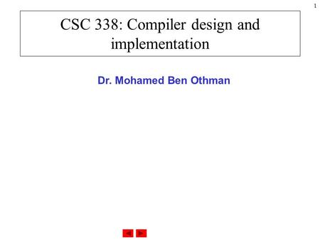 1 CSC 338: Compiler design and implementation Dr. Mohamed Ben Othman.