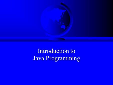 Introduction to Java Programming. History F James Gosling and Sun Microsystems F Oak F Java, May 20, 1995, Sun World F HotJava –The first Java-enabled.