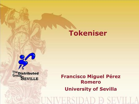 Tokeniser Francisco Miguel Pérez Romero University of Sevilla.