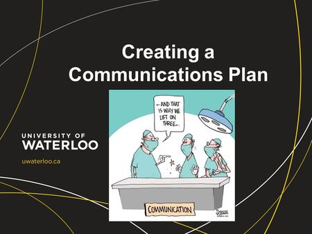 Creating a Communications Plan. Earlier this year… New duties within IST Attended CANHEIT conference and learned that very few IT departments have a communications.