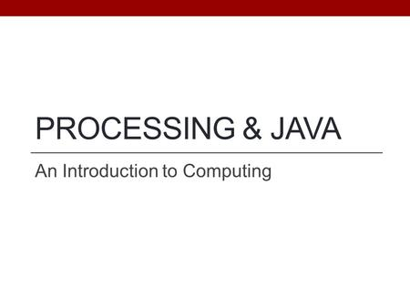 PROCESSING & JAVA An Introduction to Computing. Objectives Be able to state and apply phases of development Be able to state and describe the goals of.