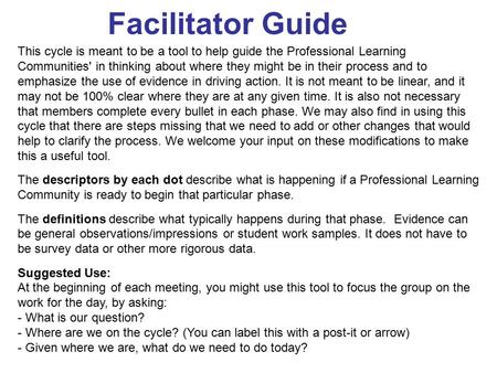 Facilitator Guide This cycle is meant to be a tool to help guide the Professional Learning Communities' in thinking about where they might be in their.
