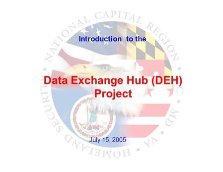 Introduction to the Data Exchange Hub (DEH) Project July 15, 2005.