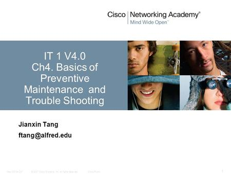 © 2007 Cisco Systems, Inc. All rights reserved.Cisco PublicNew CCNA 307 1 Jianxin Tang IT 1 V4.0 Ch4. Basics of Preventive Maintenance.