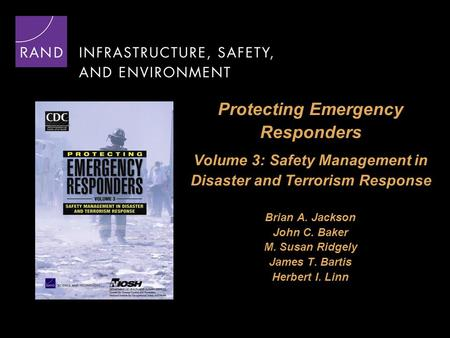 Protecting Emergency Responders Volume 3: Safety Management in Disaster and Terrorism Response Brian A. Jackson John C. Baker M. Susan Ridgely James T.