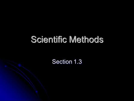 Scientific Methods Section 1.3. Observations Using the senses to gather information Using the senses to gather information Scientific methods begin with.