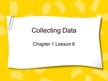 Collecting Data Chapter 1 Lesson 6. Think about it… Is there anything you would like to ask the rest of the eighth-graders at Indian Crest in a survey?