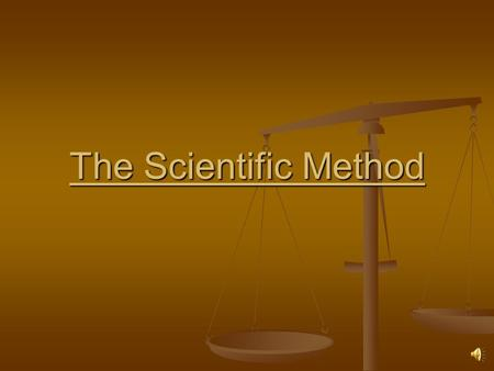 "The Scientific Method The Scientific Method What is the scientific method? Recall that science means ""knowledge"" -The scientific method is a unbiased,"