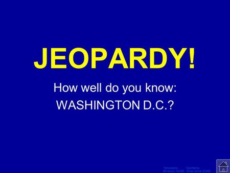 Template by Modified by Bill Arcuri, WCSD Chad Vance, CCISD Click Once to Begin JEOPARDY! How well do you know: WASHINGTON D.C.?