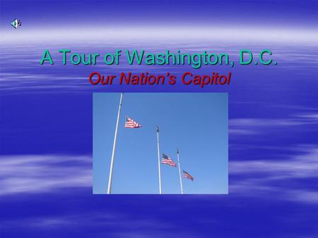 A Tour of Washington, D.C. Our Nation's Capitol. Washington D.C.  Do you know who lives in the house behind me?