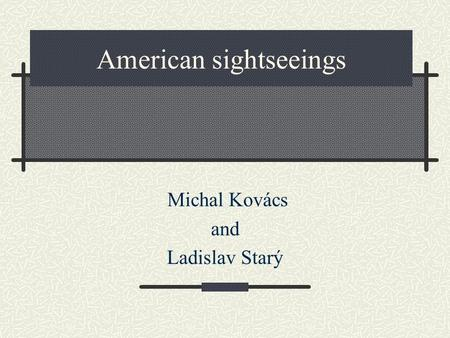 American sightseeings Michal Kovács and Ladislav Starý.