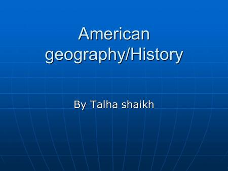 American geography/History By Talha shaikh. Where it is ? Where it is ? America is next to Greenland, Africa and Europe. America is next to Greenland,