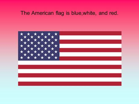 The American flag is blue,white, and red.. The capital of the USA is Washington DC.