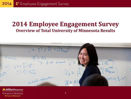 Human Resources Office of 1 2014 Employee Engagement Survey Overview of Total University of Minnesota Results.