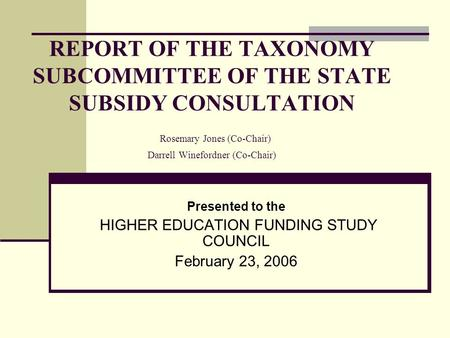 REPORT OF THE TAXONOMY SUBCOMMITTEE OF THE STATE SUBSIDY CONSULTATION Rosemary Jones (Co-Chair) Darrell Winefordner (Co-Chair) Presented to the HIGHER.