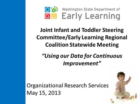 "Joint Infant and Toddler Steering Committee/Early Learning Regional Coalition Statewide Meeting ""Using our Data for Continuous Improvement"" Organizational."