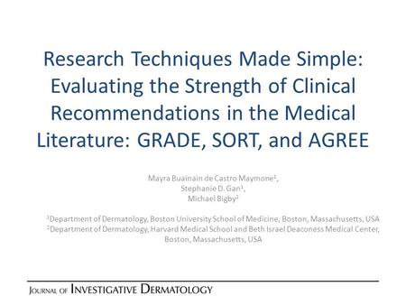 Research Techniques Made Simple: Evaluating the Strength of Clinical Recommendations in the Medical Literature: GRADE, SORT, and AGREE Mayra Buainain de.