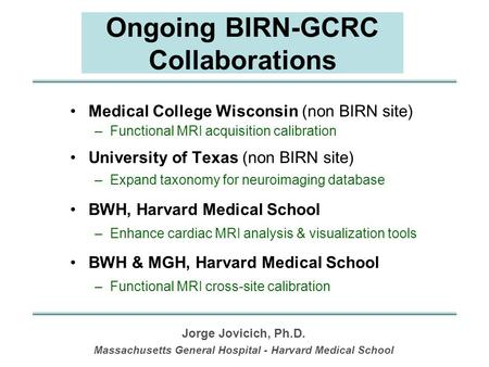 Ongoing BIRN-GCRC Collaborations Medical College Wisconsin (non BIRN site) –Functional MRI acquisition calibration University of Texas (non BIRN site)