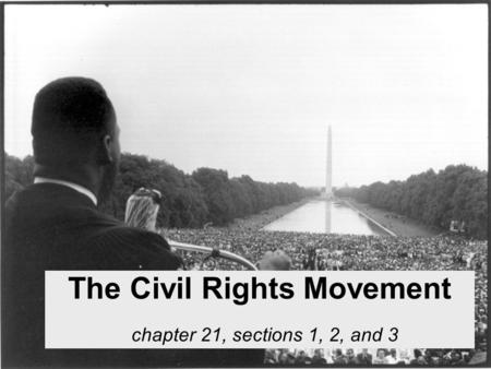 The Civil Rights Movement chapter 21, sections 1, 2, and 3.