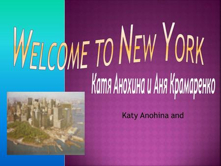 Katy Anohina and.  The USA- The Official name of America is the USA ( the United States of America). The country consist of fifty states. New York (NY)