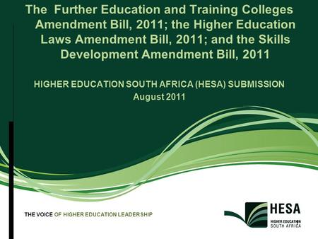 THE VOICE OF HIGHER EDUCATION LEADERSHIP 1 The Further Education and Training Colleges Amendment Bill, 2011; the Higher Education Laws Amendment Bill,