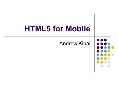 HTML5 for Mobile Andrew Kinai. HTML vs HTML5 HTML:A language that describes documents' formatting and content, which is basically composed of static text.