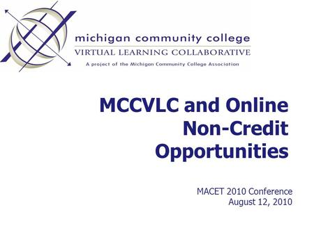 MCCVLC and Online Non-Credit Opportunities MACET 2010 Conference August 12, 2010.