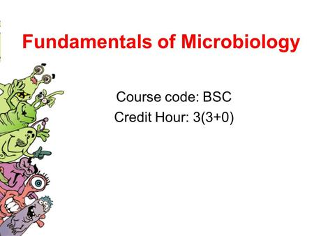 Fundamentals of Microbiology Course code: BSC Credit Hour: 3(3+0)