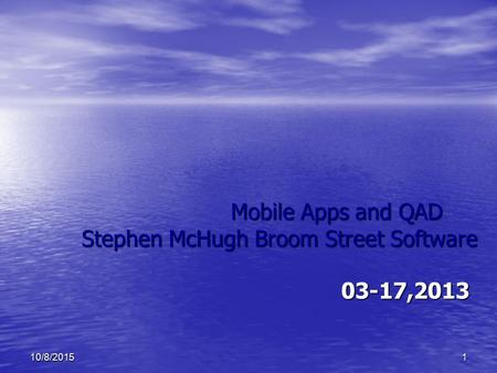 10/8/20151 Mobile Apps and QAD Stephen McHugh Broom Street Software 03-17,2013.