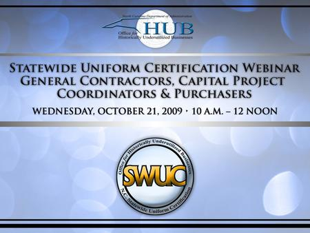Agenda Overview of Office for Historically Underutilized Businesses (HUB Office) Statewide Uniform Certification (SWUC) Program New HUB Reporting Requirements.
