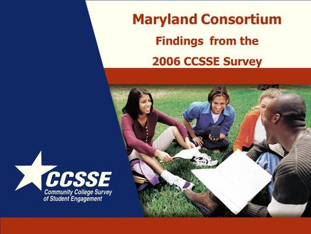Maryland Consortium Findings from the 2006 CCSSE Survey.